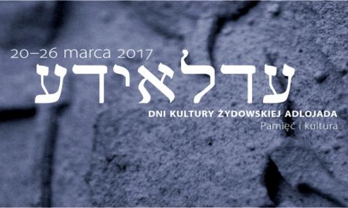 """Dni Kultury Żydowskiej Adlojada """"Pamięć i kultura"""""""