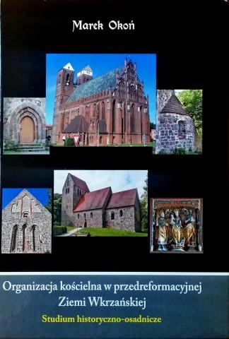Organizacja kościelna w Ziemi Wkrzańskiej - spotkanie autorskie z dr. Markiem Okoniem