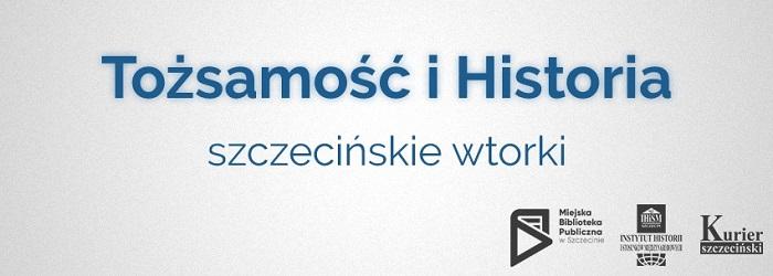 Tożsamość i Historia – szczecińskie wtorki