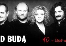 jubileusz 40 lecia zespołu Pod Budą