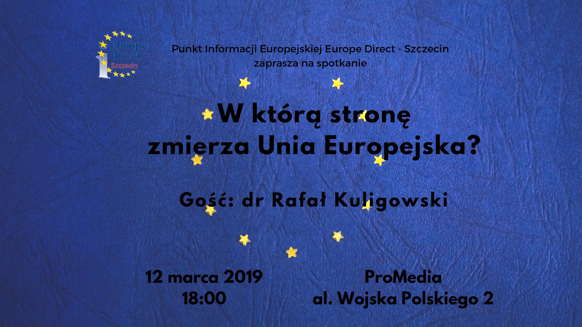 Spotkanie z dr. Rafałem Kuligowskim - W którą stronę zmierza Unia Europejska?