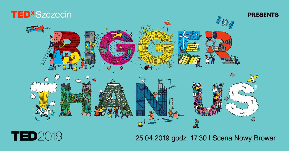 TEDxSzczecinLive 2019 - Bigger Than Us