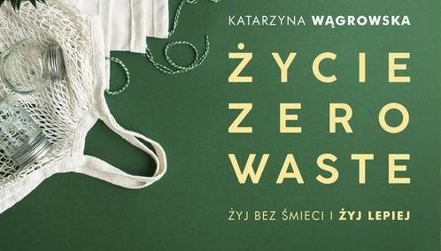 Życie zero waste. Spotkanie z Kasią Wągrowską
