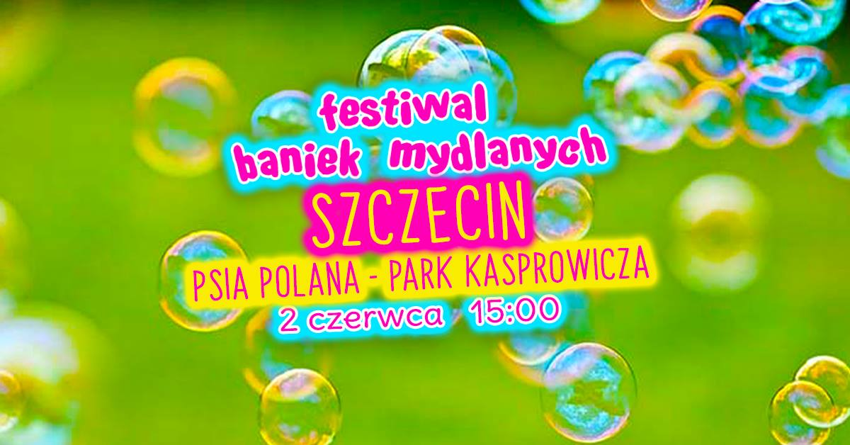 Festiwal Baniek Mydlanych w Szczecinie