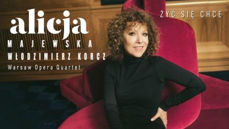 Żyć się chce - Alicja Majewska i Włodzimierz Korcz oraz Warsaw Opera Quartet