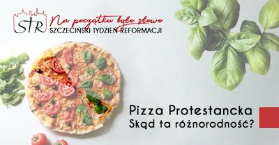 """""""Pizza protestancka"""" - Czyli Eklezjalna Spuścizna Protestantyzmu i jej 4 tradycje, dr. hab. Wojciech Gajewski"""