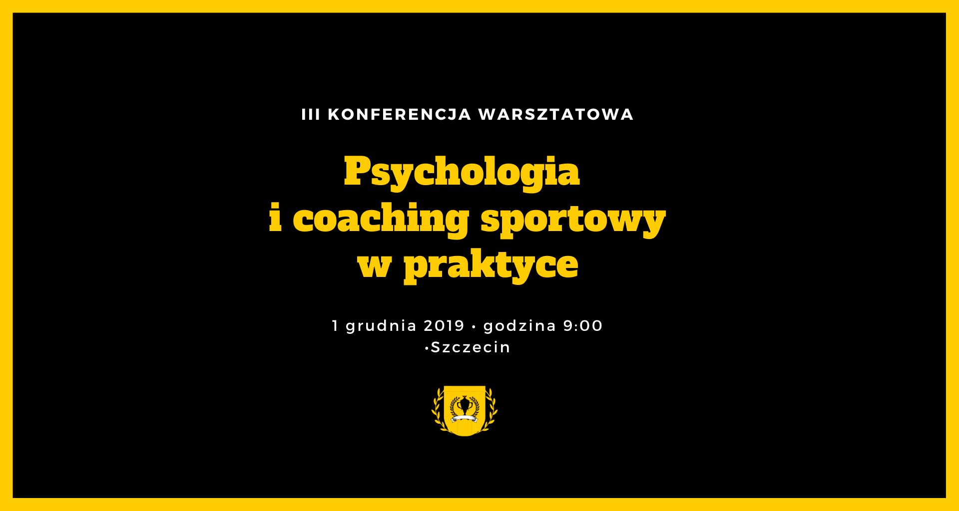 Konferencja warsztatowa - Psychologia i coaching sportowy w praktyce. III edycja.