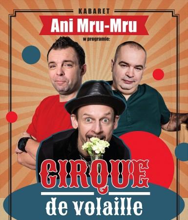 Kabaret Ani Mru-Mru - Nowy Program: Cirque de volaille!