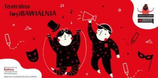 Teatralna (wy)Bawialnia online bezpłatne warsztaty dla dzieci